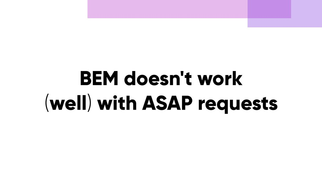 BEM doesn't work (well) with ASAP requests