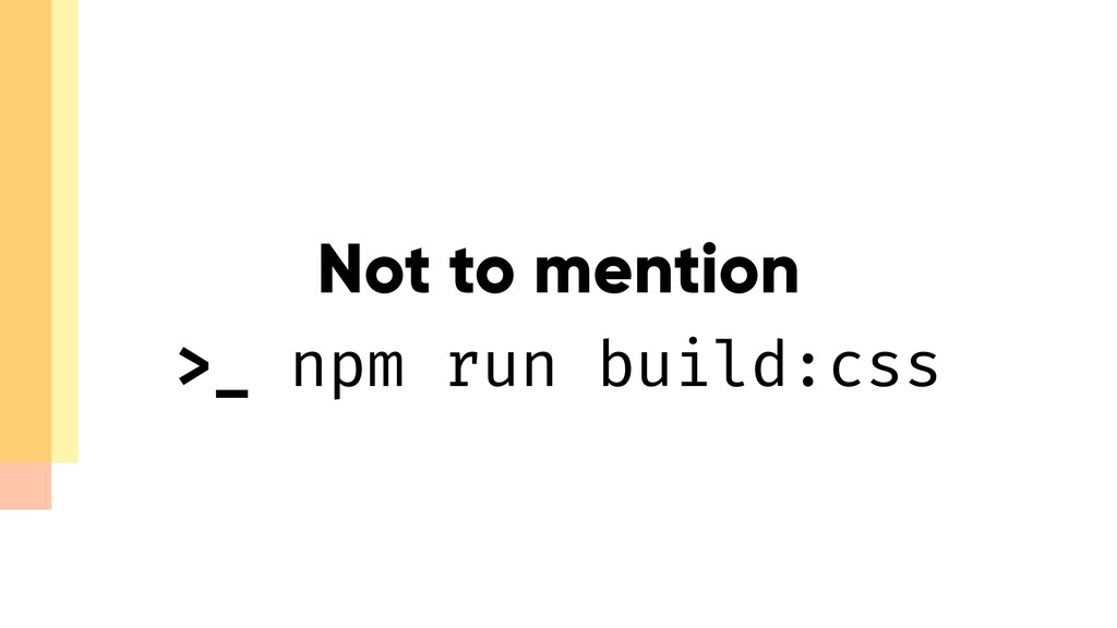 Not to mention >_ npm run build:css