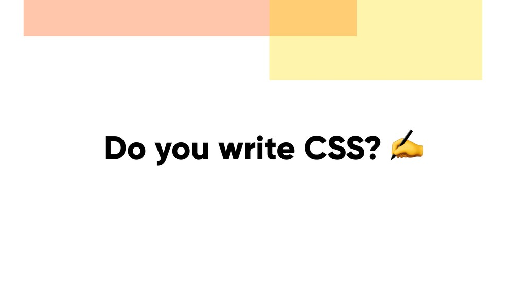 Do you write CSS? ✍