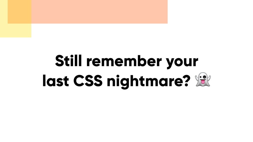 Still remember your last CSS nightmare?