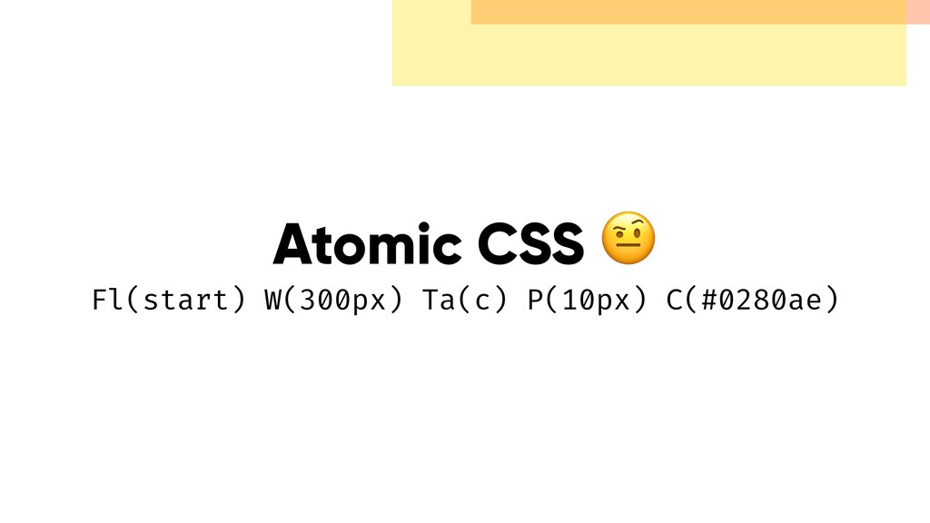 Atomic CSS  Fl(start) W(300px) Ta(c) P(10px) C...