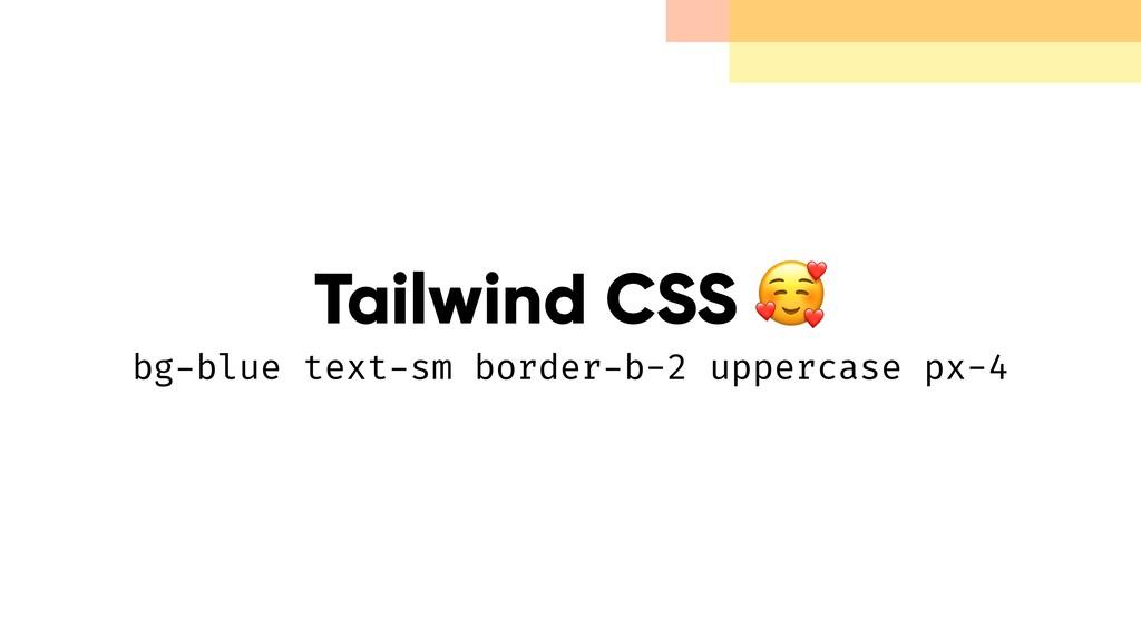 Tailwind CSS  bg-blue text-sm border-b-2 upper...