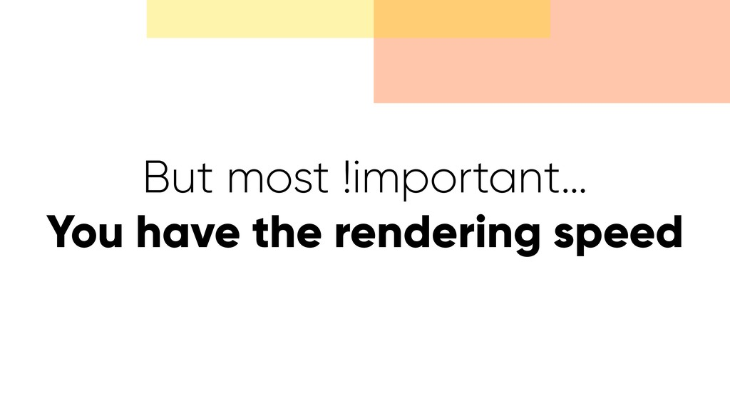 But most !important… You have the rendering spe...