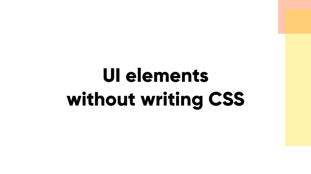 UI elements without writing CSS