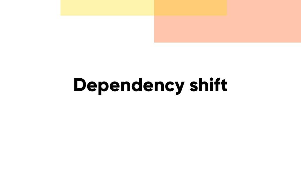 Dependency shift