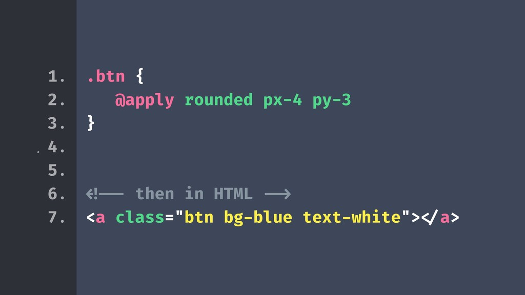 ¸ .btn { @apply rounded px-4 py-3 } !!!<!-- the...
