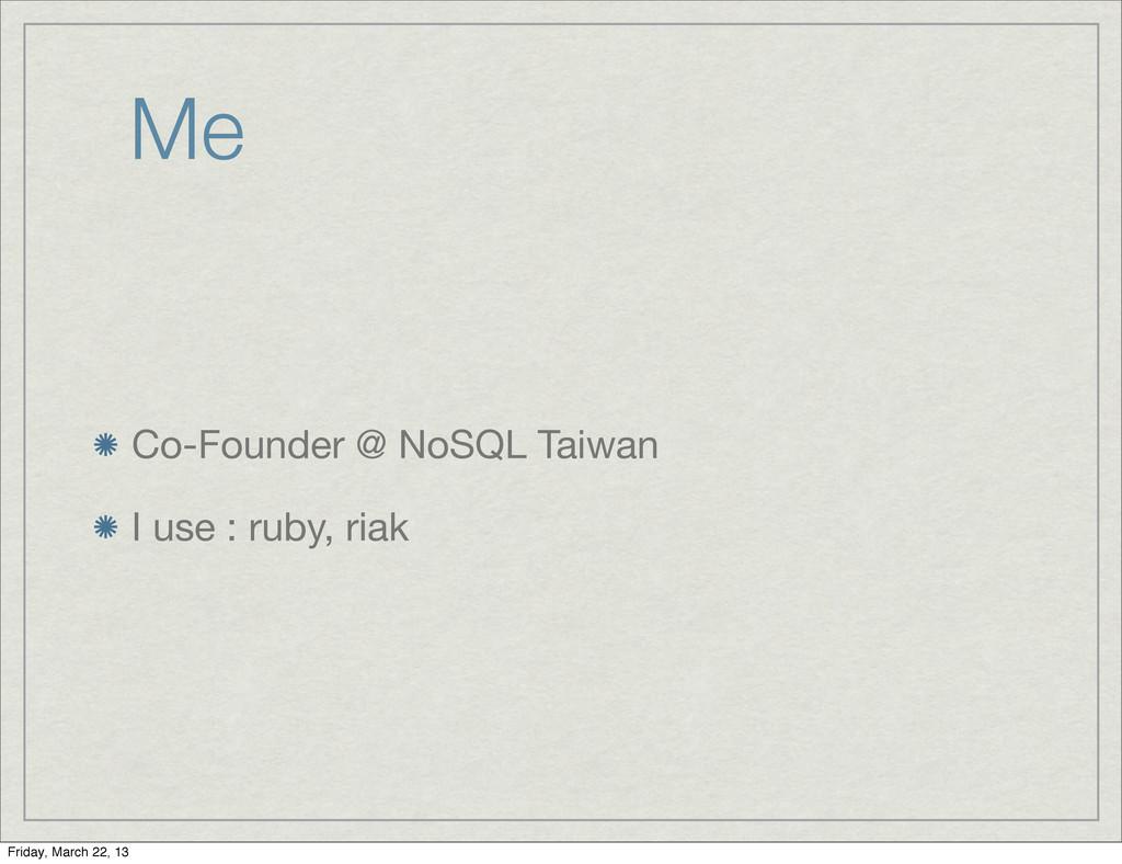 Me Co-Founder @ NoSQL Taiwan I use : ruby, riak...