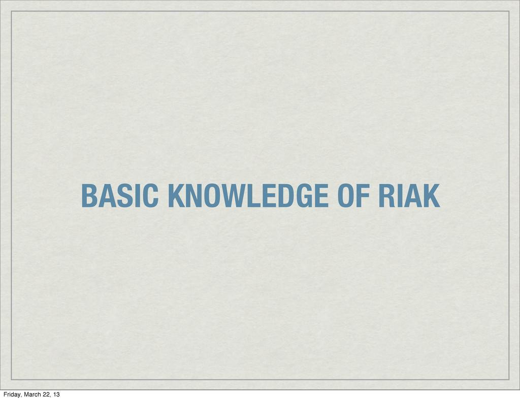 BASIC KNOWLEDGE OF RIAK Friday, March 22, 13