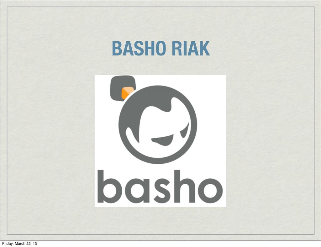 BASHO RIAK Friday, March 22, 13