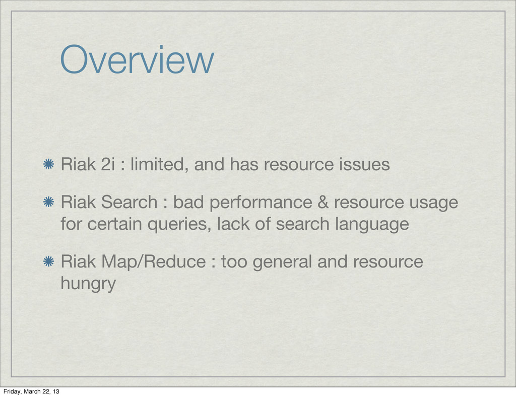 Overview Riak 2i : limited, and has resource is...