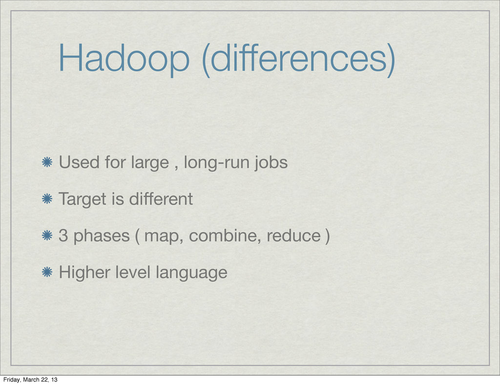 Hadoop (differences) Used for large , long-run ...