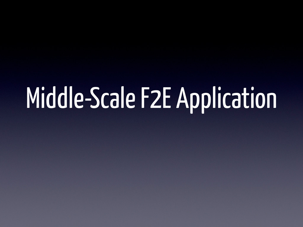 Middle-Scale F2E Application