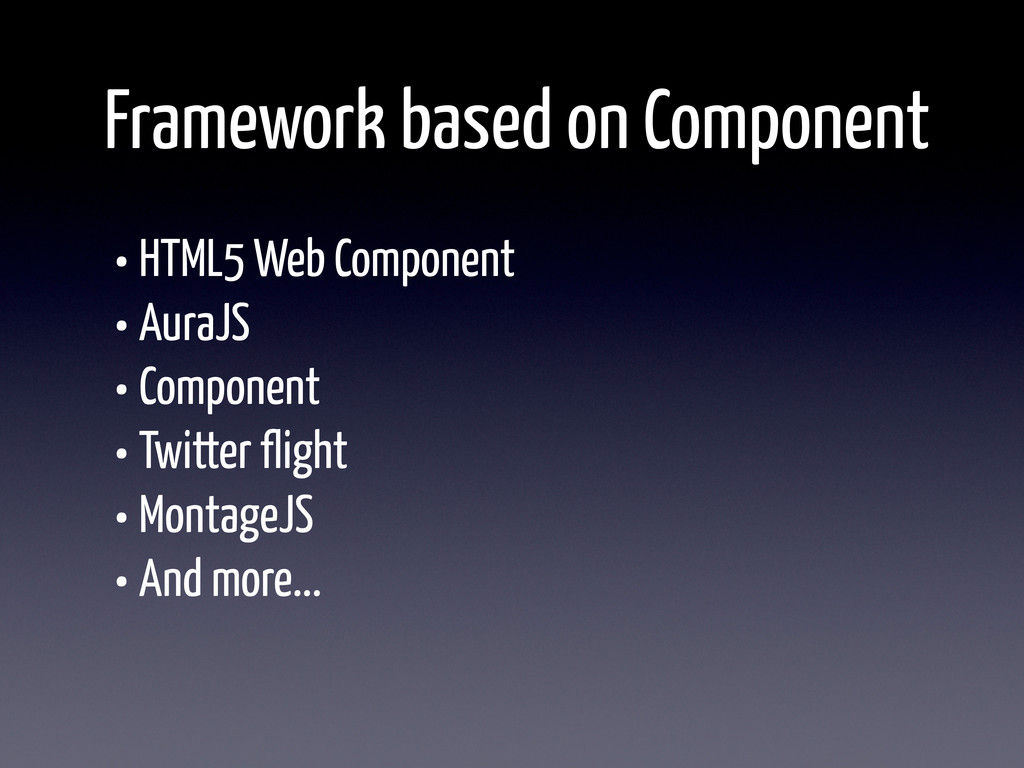 Framework based on Component • HTML5 Web Compon...