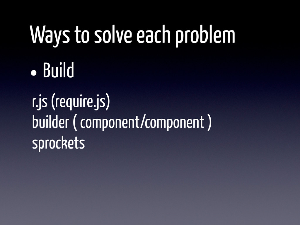 •Build Ways to solve each problem r.js (require...