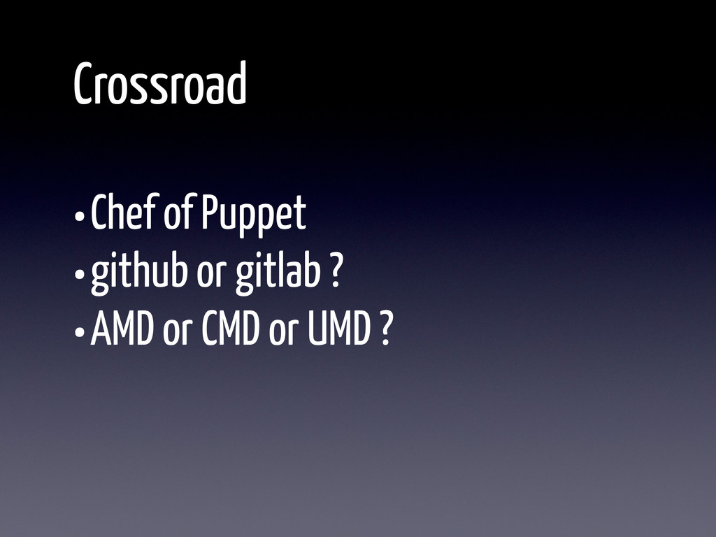 Crossroad •Chef of Puppet •github or gitlab ? •...