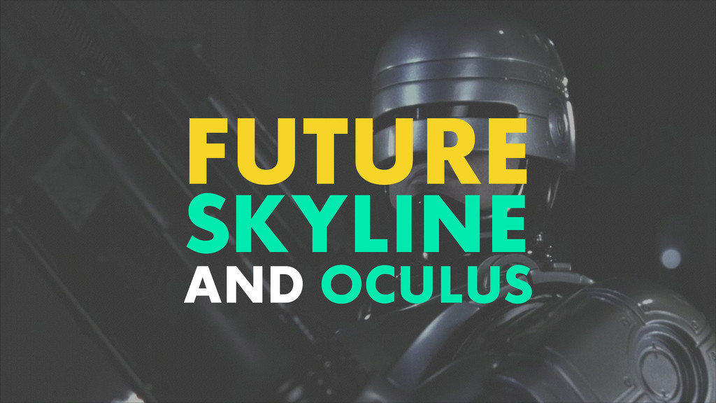 FUTURE SKYLINE AND OCULUS