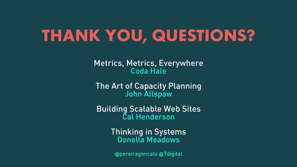 THANK YOU, QUESTIONS? Metrics, Metrics, Everywh...