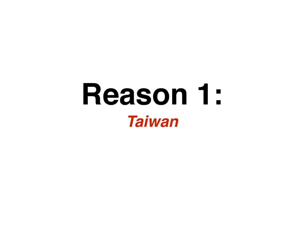 Reason 1: Taiwan