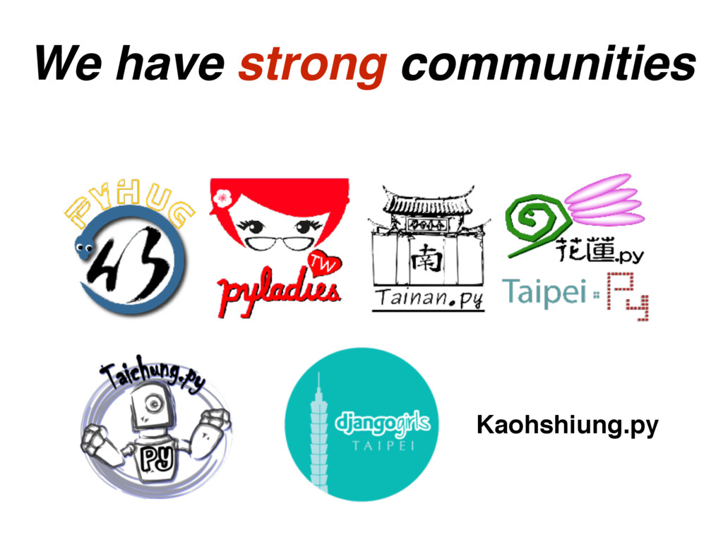 We have strong communities Kaohshiung.py