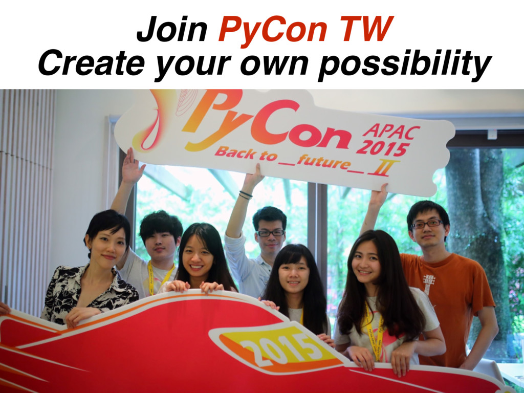 Join PyCon TW Create your own possibility