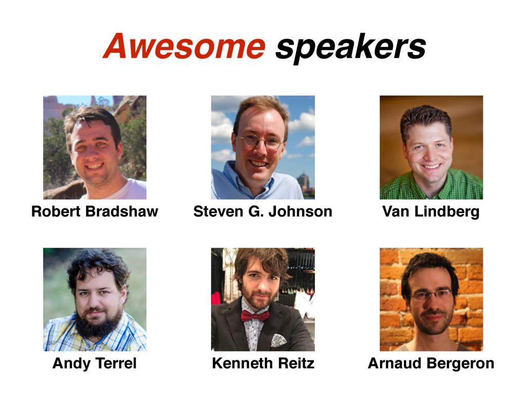 Awesome speakers Robert Bradshaw Steven G. John...