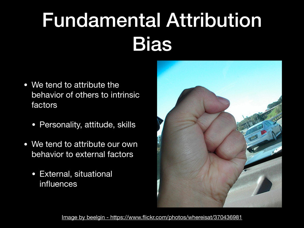 Fundamental Attribution Bias • We tend to attri...