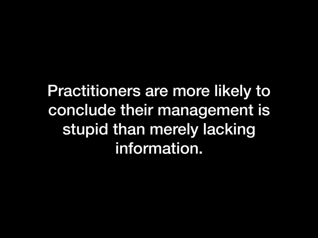Practitioners are more likely to conclude their...