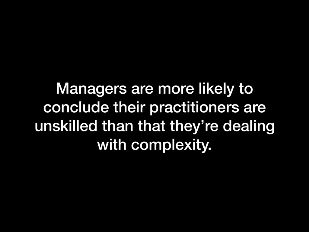 Managers are more likely to conclude their prac...