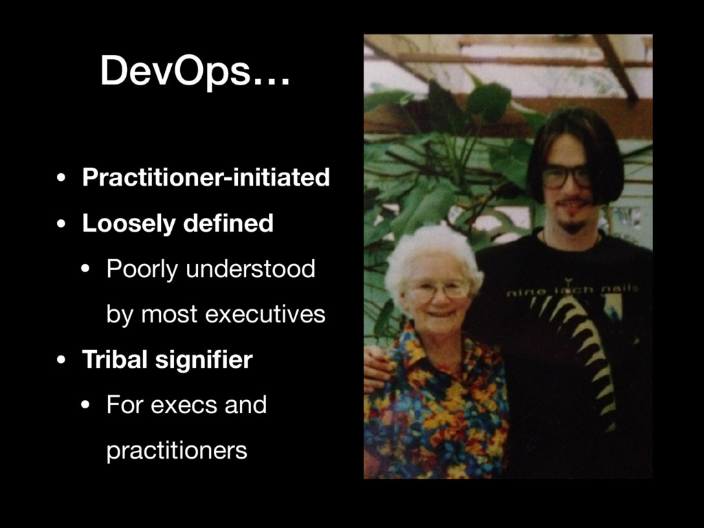 DevOps… • Practitioner-initiated • Loosely defin...