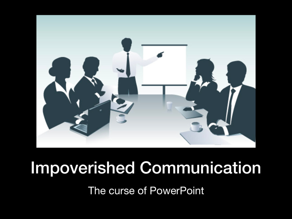 Impoverished Communication The curse of PowerPo...