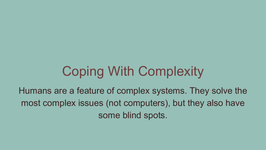 Coping With Complexity Humans are a feature of ...