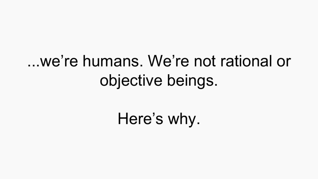 ...we're humans. We're not rational or objectiv...