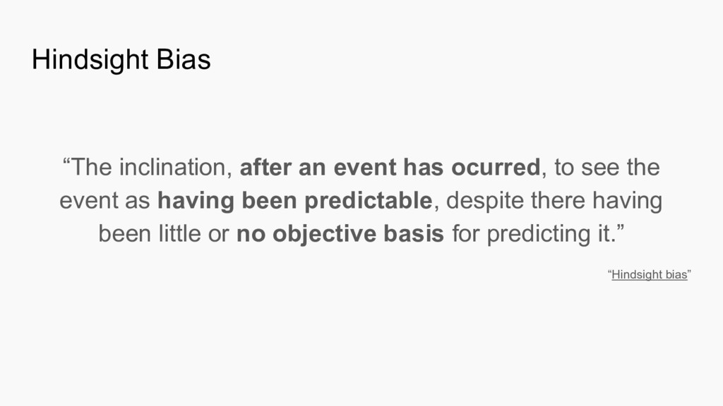 "Hindsight Bias ""The inclination, after an event..."