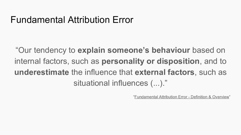 "Fundamental Attribution Error ""Our tendency to ..."