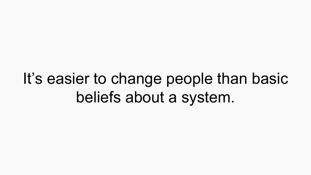 It's easier to change people than basic beliefs...
