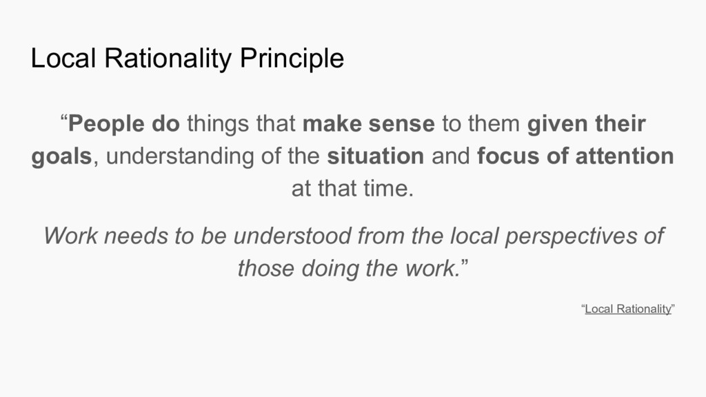 "Local Rationality Principle ""People do things t..."