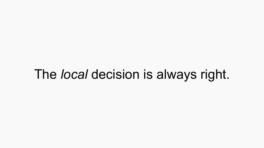The local decision is always right.
