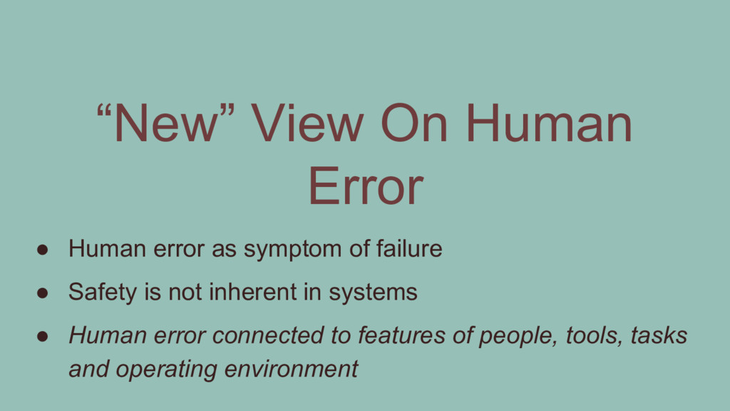 ● Human error as symptom of failure ● Safety is...