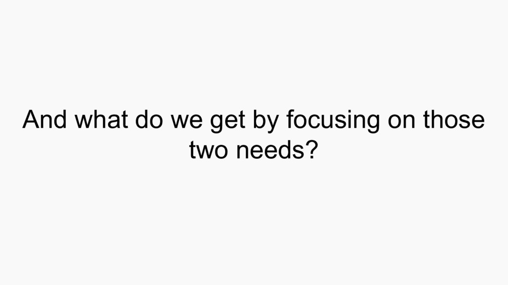 And what do we get by focusing on those two nee...