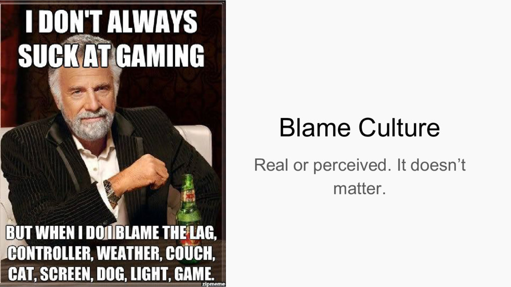 Blame Culture Real or perceived. It doesn't mat...