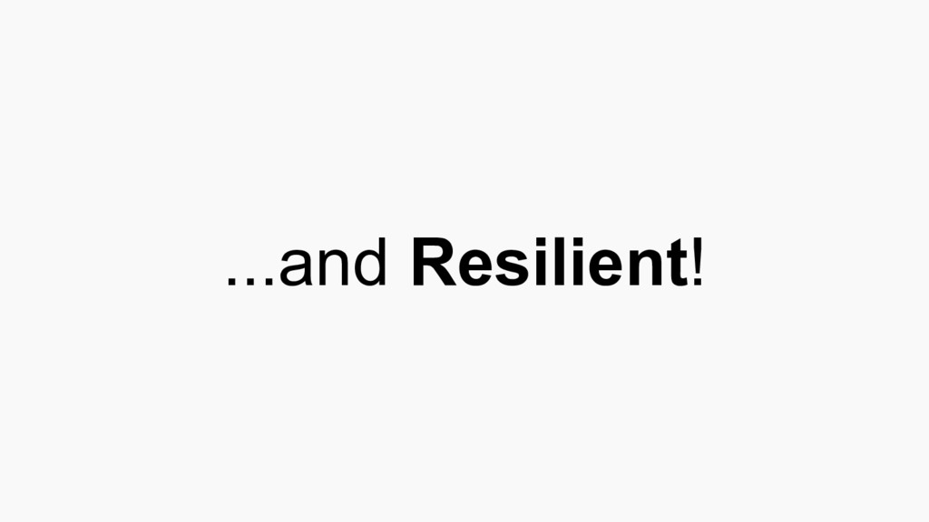 ...and Resilient!