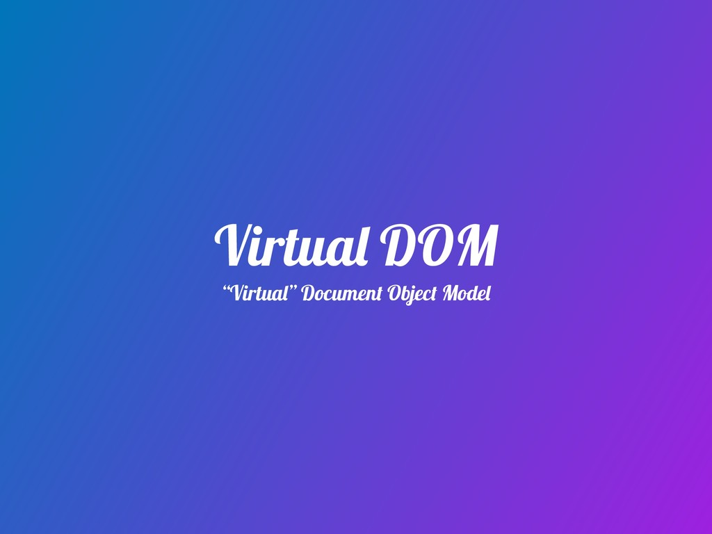"Virtual DOM ""Virtual"" Document Object Model"