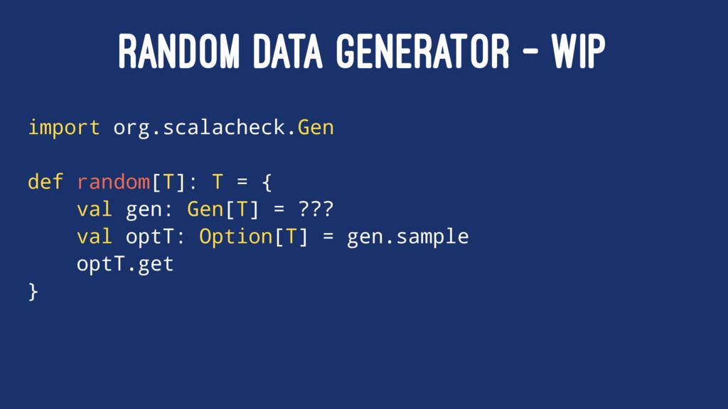 RANDOM DATA GENERATOR - WIP import org.scalache...