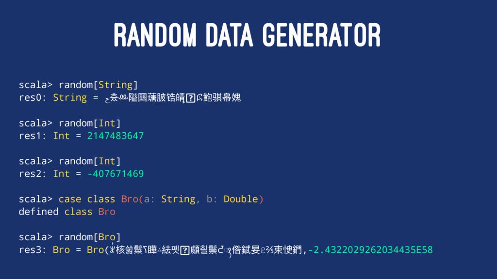 RANDOM DATA GENERATOR scala> random[String] res...
