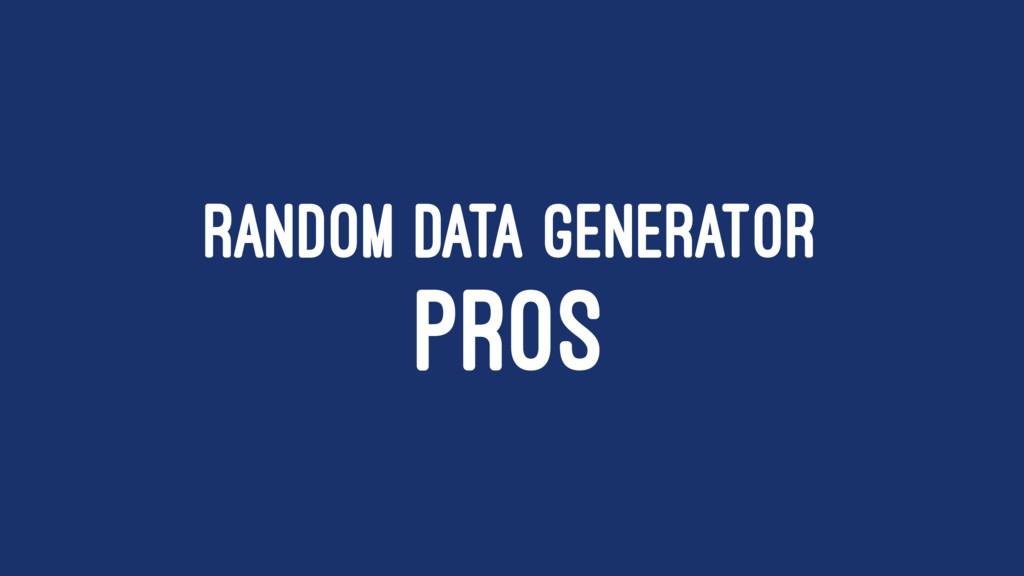 RANDOM DATA GENERATOR PROS