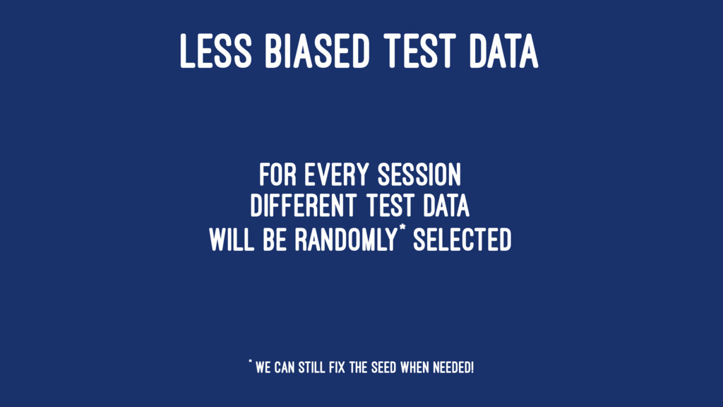LESS BIASED TEST DATA For every session differe...