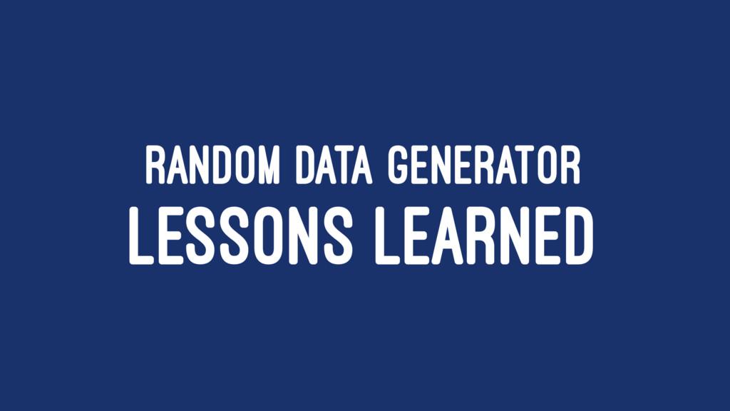 RANDOM DATA GENERATOR LESSONS LEARNED