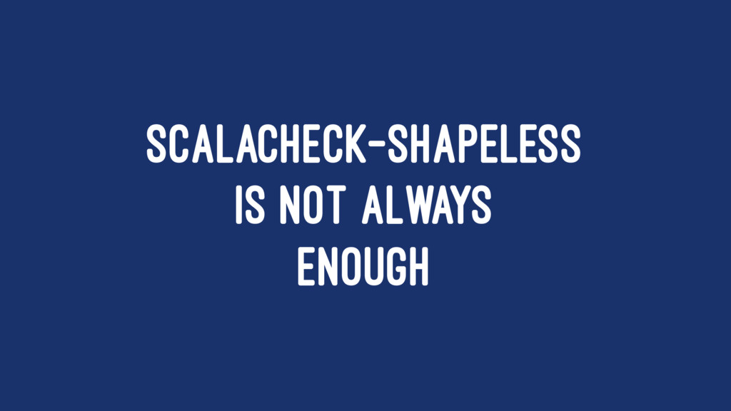 SCALACHECK-SHAPELESS IS NOT ALWAYS ENOUGH