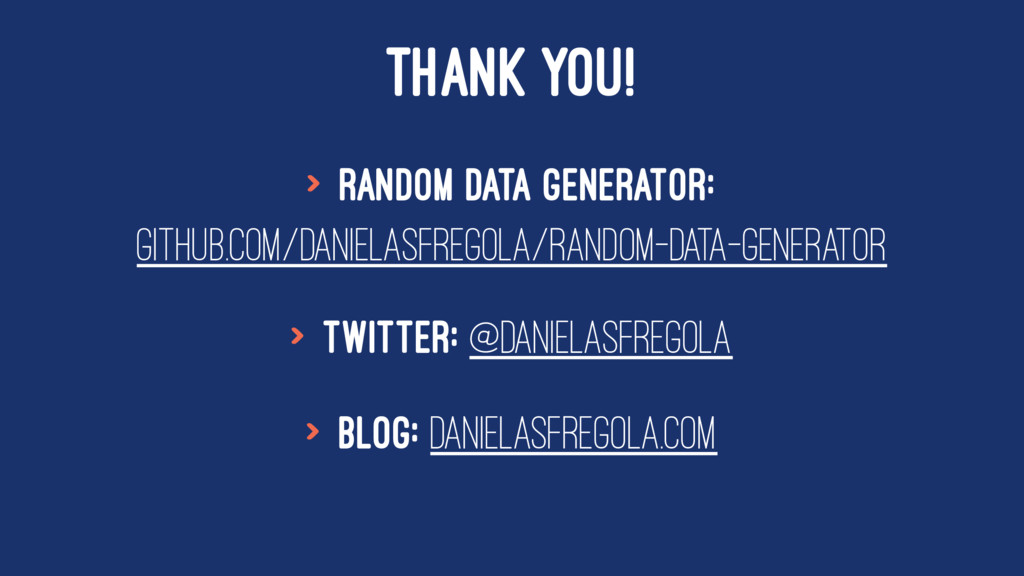 THANK YOU! > Random Data Generator: github.com/...