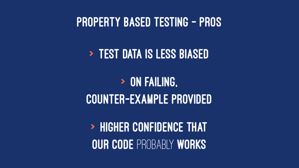 PROPERTY BASED TESTING - PROS > Test data is le...